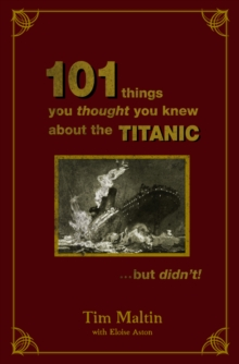 101 Things You Thought You Knew About The Titanic...but Didn't, Hardback Book