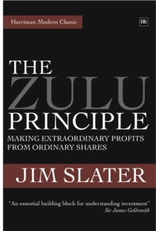 The Zulu Principle : Making Extraordinary Profits from Ordinary Shares, Hardback Book