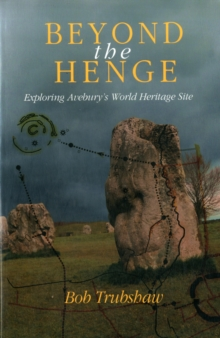 Beyond the Henge : Exploring Avebury's World Heritage Site, Paperback Book