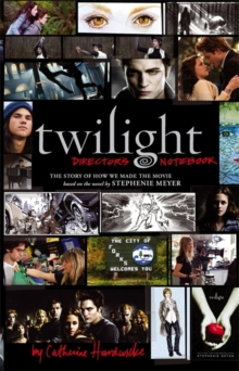 """Twilight"": Director's Notebook : The Story of How We Made the Movie, Hardback Book"