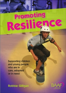 Promoting Resilience : A Resource Guide on Working with Children in the Care System, Paperback Book
