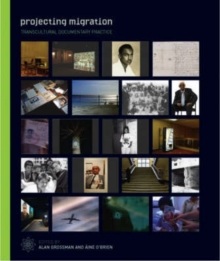 Projecting Migration - Transcultural Documentary Practice, Paperback / softback Book