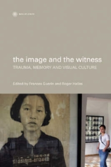 The Image and the Witness - Trauma, Memory, and Visual Culture, Paperback Book