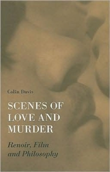 Scenes of Love and Murder - Renoir, Film and Philosophy, Paperback / softback Book