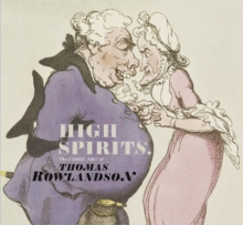 High Spirits : The Comic Art of Thomas Rowlandson, Paperback Book