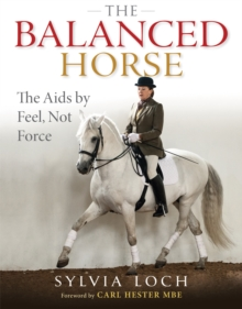 The Balanced Horse : The Aids by Feel, Not Force, Hardback Book