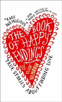 The Book of Happy Endings : True Stories About Finding Love, Hardback Book