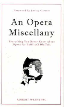 An Opera Miscellany : Everything You Never Knew About Opera for Buffs and Bluffers, Hardback Book