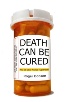 Death Can be Cured : And 99 Other Medical Hypotheses, Paperback / softback Book