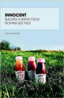 Innocent : Building a Brand from Nothing But Fruit, Paperback Book