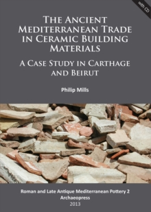 The Ancient Mediterranean Trade in Ceramic Building Materials: A Case Study in Carthage and Beirut, Paperback / softback Book