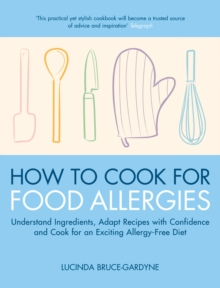 How to Cook for Food Allergies : Understand Ingredients, Adapt Recipes with Confidence and Cook for an Exciting Allergy-free Diet, Paperback Book