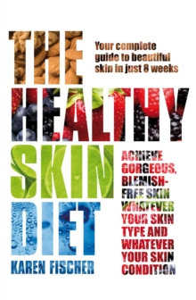 The Healthy Skin Diet : Your Complete Guide to Beautiful Skin in Just 8 Weeks!, Paperback Book