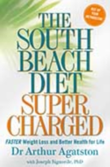 South Beach Diet Supercharged : Faster Weight Loss and Better Health for Life, Paperback Book