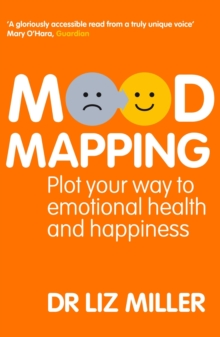 Mood Mapping : Plot Your Way to Emotional Health and Happiness, Paperback Book