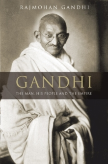 Gandhi : The Man, His People and the Empire, Hardback Book