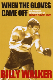 When the Gloves Came Off : The Powerful, Personal Story of Britain's Playboy Boxer, Paperback Book