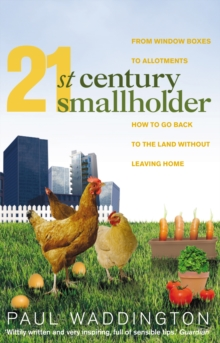 21st-Century Smallholder : From Window Boxes To Allotments: How To Go Back To The Land Without Leaving Home, Paperback Book