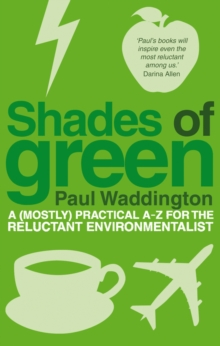 Shades Of Green : A (mostly) practical A-Z for the reluctant environmentalist, Paperback / softback Book
