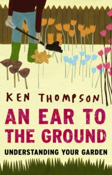 An Ear To The Ground : Understanding Your Garden, Paperback / softback Book