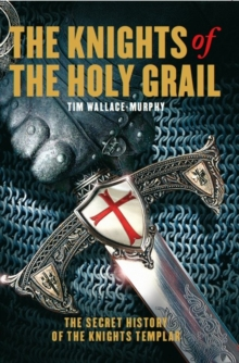 The Knights of the Holy Grail : The Secret History of the Knights Templar, Paperback Book