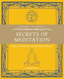 Secrets of Meditation : Simple Techniques for Achieving Harmony, Paperback Book