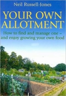 Your Own Allotment : How to Find and Manage One - and Enjoy Growing Your Own Food, Paperback Book