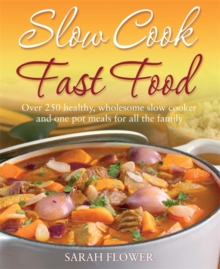 Slow Cook, Fast Food : Over 250 Healthy, Wholesome Slow Cooker and One Pot Meals for All the Family, Paperback Book