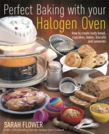Perfect Baking with Your Halogen Oven : How to Create Tasty Bread, Cupcakes, Bakes, Biscuits and Savouries, Paperback Book