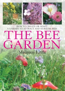 The Bee Garden : How to Create or Adapt a Garden to Attract and Nurture Bees, Paperback Book