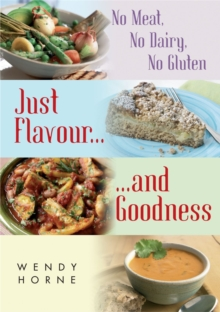 No Meat, No Dairy, No Gluten : Just Flavour and Goodness, Paperback / softback Book
