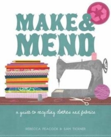 Make & Mend : A Guide to Recycling Clothes and Fabrics, Paperback Book