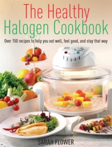 The Healthy Halogen Cookbook : Over 150 recipes to help you eat well, feel good - and stay that way, Paperback Book