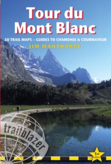 Tour Du Mont Blanc : Practical Trailblazer Trekking Guide with 50 Large-Scale Walking Maps & 10 Town Plans Including Chamonix and Courmayer, Paperback Book