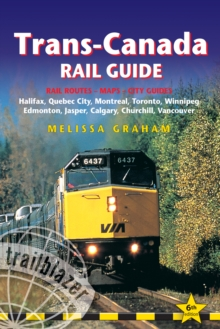 Trans-Canada Rail Guide : Practical Guide with 28 Maps to the Rail Route from Halifax to Vancouver & 10 Detailed City Guides, Paperback Book