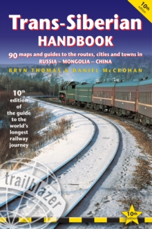 Trans-Siberian Handbook : The Trailblazer Guide to the Trans-Siberian Railway Journey Includes Guides to 25 Cities, Paperback Book