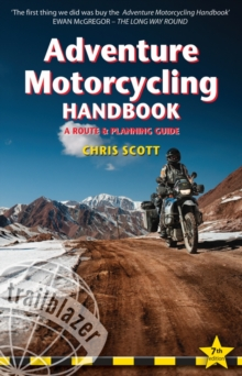 Adventure Motorcycling Handbook : A Route & Planning Guide, Asia, Africa and Latin America, Paperback / softback Book