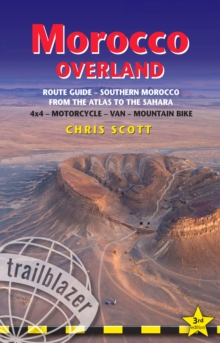 Morocco Overland Route Guide - From the Atlas to the Sahara: 4WD - Motorcycle - Van - Mountain Bike, Paperback / softback Book