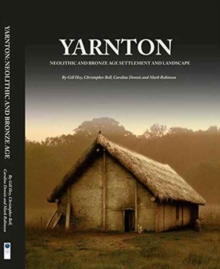 Yarnton : Neolithic and Bronze Age Settlement and Landscape, Hardback Book