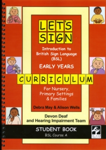 Let's Sign Introduction to British Sign Language (BSL) Early Years Curriculum Student Book : BSL Course A for Nursery, Primary Settings and Families, Spiral bound Book