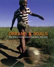 Dreams and Goals : The World Cup and World Football Culture 1990-2010, Hardback Book