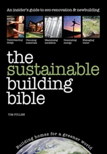 The Sustainable Building Bible : Building Homes for a Greener World, Paperback / softback Book