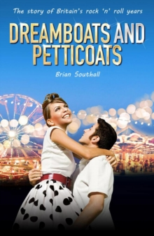 Dreamboats and Petticoats : The story of Britain's rock 'n' roll years, Paperback / softback Book