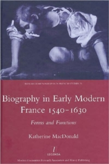 Biography in Early Modern France, 1540-1630 : Forms and Functions, Hardback Book