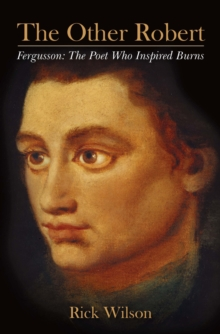 The Other Robert : Fergusson: the Poet Who Inspired Burns, Paperback Book