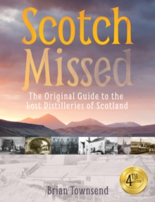 Scotch Missed : The Original Guide to the Lost Distilleries of Scotland, Paperback Book