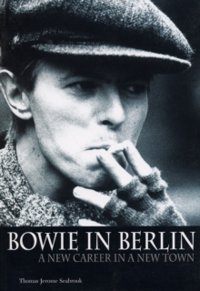 Bowie in Berlin : A New Career in a New Town, Paperback Book