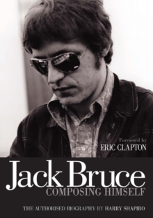 Jack Bruce Composing Himself : The Authorised Biography, Paperback Book
