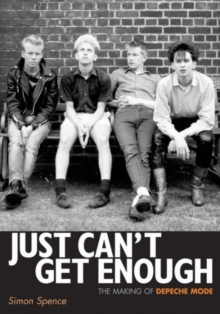 Just Can't Get Enough : The Making of Depeche Mode, Paperback / softback Book