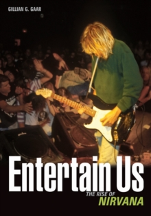 Entertain Us : The Rise of Nirvana, Paperback Book